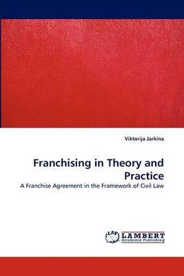 Franchising in Theory and Practice