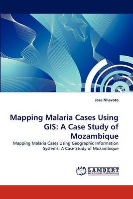 Mapping Malaria Cases Using GIS: A Case Study of Mozambique