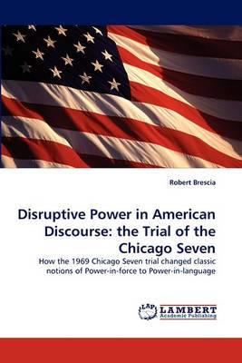 Disruptive Power in American Discourse: The Trial of the Chicago Seven