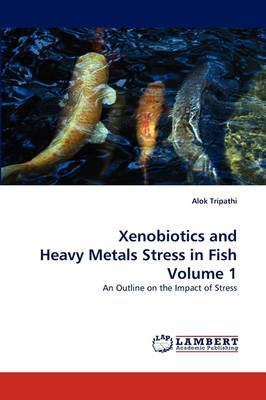 Xenobiotics and Heavy Metals Stress in Fish Volume 1