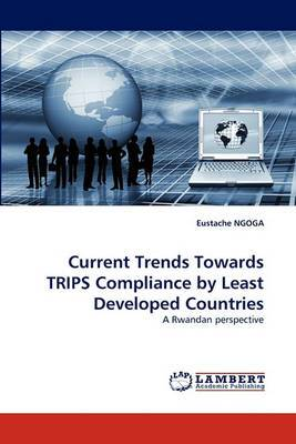 Current Trends Towards Trips Compliance by Least Developed Countries