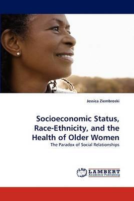 Socioeconomic Status, Race-Ethnicity, and the Health of Older Women