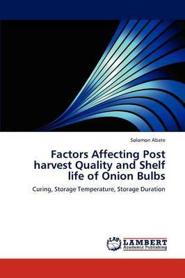 Factors Affecting Post Harvest Quality and Shelf Life of Onion Bulbs