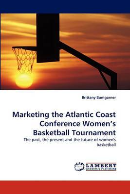Marketing the Atlantic Coast Conference Women's Basketball Tournament