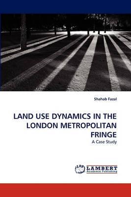 Land Use Dynamics in the London Metropolitan Fringe