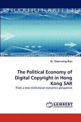 The Political Economy of Digital Copyright in Hong Kong Sar
