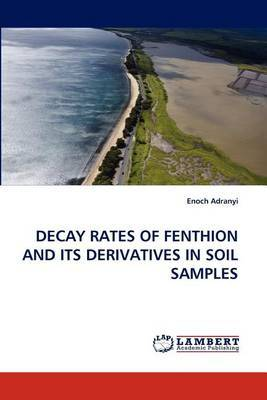 Decay Rates of Fenthion and Its Derivatives in Soil Samples