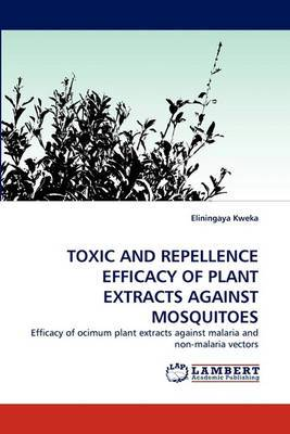 Toxic and Repellence Efficacy of Plant Extracts Against Mosquitoes