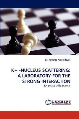 K+ -Nucleus Scattering: A Laboratory for the Strong Interaction