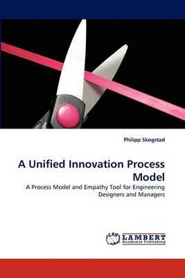 A Unified Innovation Process Model