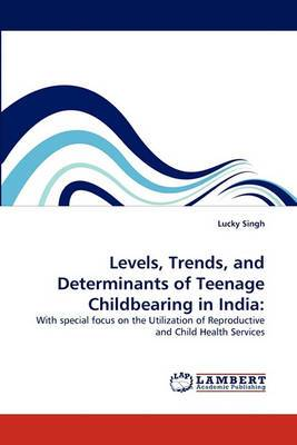 Levels, Trends, and Determinants of Teenage Childbearing in India
