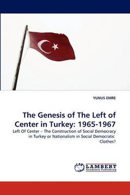 The Genesis of the Left of Center in Turkey: 1965-1967