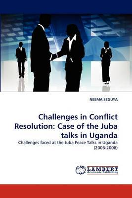 Challenges in Conflict Resolution: Case of the Juba Talks in Uganda