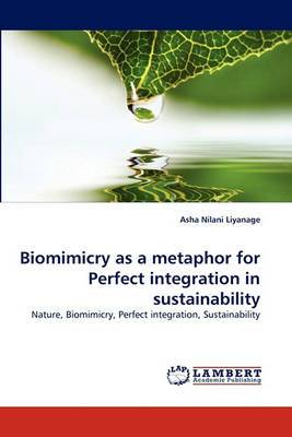 Biomimicry as a Metaphor for Perfect Integration in Sustainability