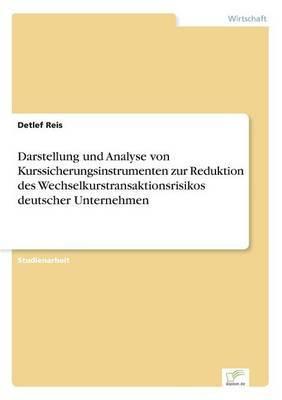 Darstellung Und Analyse Von Kurssicherungsinstrumenten Zur Reduktion Des Wechselkurstransaktionsrisikos Deutscher Unternehmen