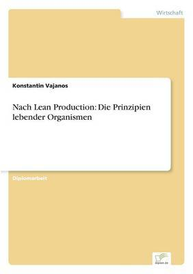 Nach Lean Production: Die Prinzipien Lebender Organismen