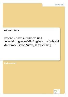 Potentiale Des E-Business Und Auswirkungen Auf Die Logistik Am Beispiel Der Prozesskette Auftragsabwicklung