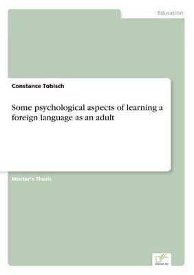 Some Psychological Aspects of Learning a Foreign Language as an Adult