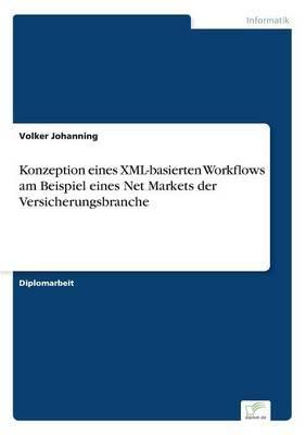 Konzeption Eines XML-Basierten Workflows Am Beispiel Eines Net Markets Der Versicherungsbranche