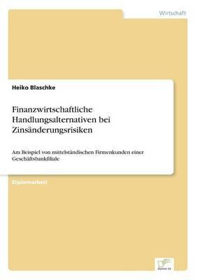 Finanzwirtschaftliche Handlungsalternativen Bei Zinsanderungsrisiken