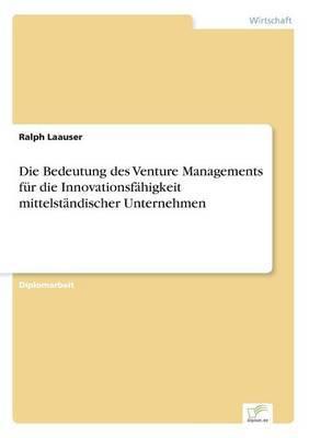 Die Bedeutung Des Venture Managements Fur Die Innovationsfahigkeit Mittelstandischer Unternehmen