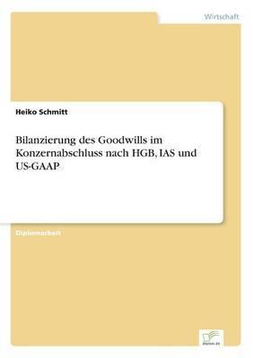 Bilanzierung Des Goodwills Im Konzernabschluss Nach Hgb, IAS Und Us-GAAP