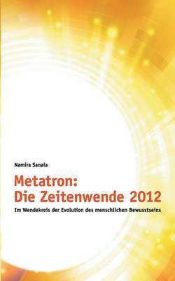 Metatron: Die Zeitenwende Im Jahr 2012