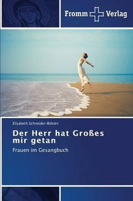 Der Herr Hat Grosses Mir Getan