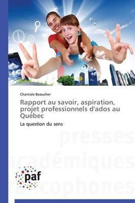 Rapport Au Savoir, Aspiration, Projet Professionnels D'Ados Au Quebec