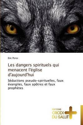 Les Dangers Spirituels Qui Menacent L'Eglise D'Aujourd'hui