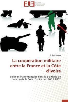La Cooperation Militaire Entre La France Et La Cote D'Ivoire