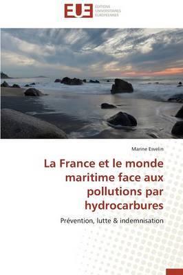 La France Et Le Monde Maritime Face Aux Pollutions Par Hydrocarbures