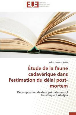 Etude de la Faune Cadaverique Dans L'Estimation Du Delai Post-Mortem