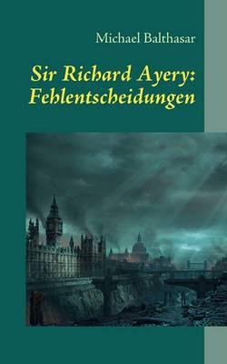 Sir Richard Avery: Fehlentscheidungen