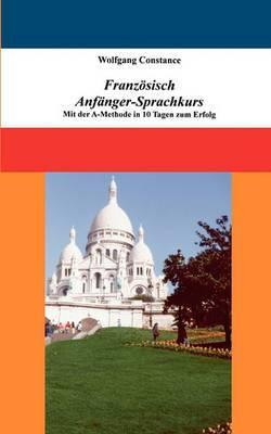 Franz Sisch Anf Nger-Sprachkurs: Mit Der A-Methode in 10 Tagen Zum Erfolg