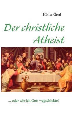 Der Christliche Atheist