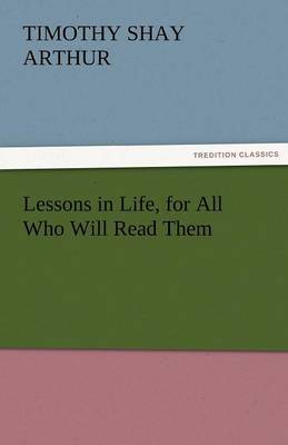 Lessons in Life, for All Who Will Read Them