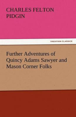Further Adventures of Quincy Adams Sawyer and Mason Corner Folks