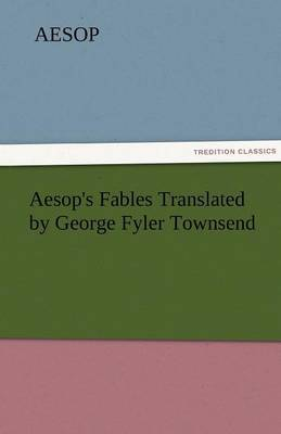 Aesop's Fables Translated by George Fyler Townsend