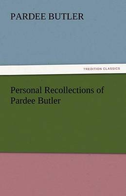 Personal Recollections of Pardee Butler