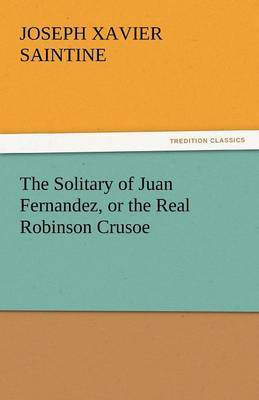 The Solitary of Juan Fernandez, or the Real Robinson Crusoe