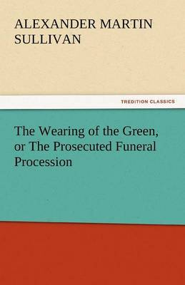 The Wearing of the Green, or the Prosecuted Funeral Procession