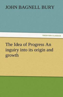The Idea of Progress an Inguiry Into Its Origin and Growth