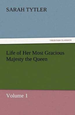 Life of Her Most Gracious Majesty the Queen - Volume 1