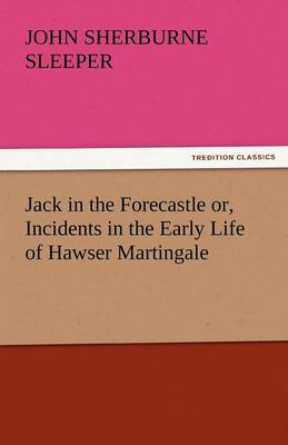 Jack in the Forecastle Or, Incidents in the Early Life of Hawser Martingale