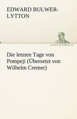 Die Letzten Tage Von Pompeji (Ubersetzt Von Wilhelm Cremer)