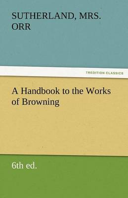 A Handbook to the Works of Browning (6th Ed.)