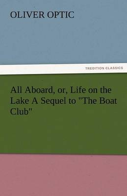 All Aboard, Or, Life on the Lake a Sequel to the Boat Club