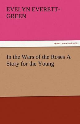 In the Wars of the Roses a Story for the Young