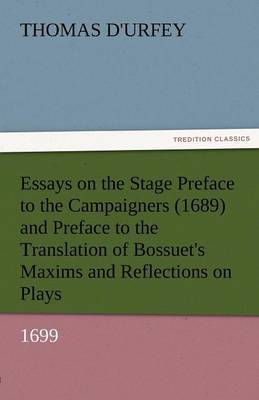 Essays on the Stage Preface to the Campaigners (1689) and Preface to the Translation of Bossuet's Maxims and Reflections on Plays (1699)